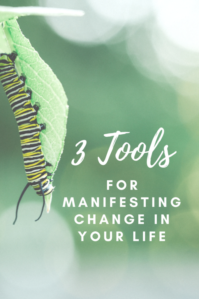 3 Tools for manifesting change in your life