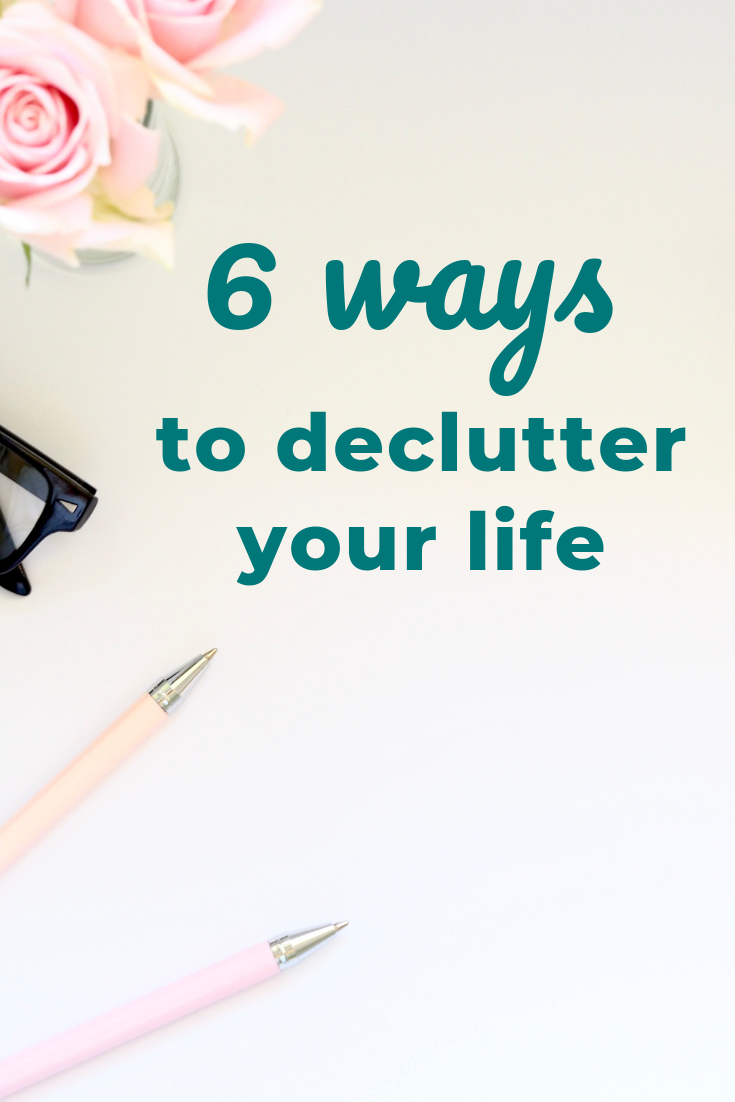 6 ways to declutter and organize your life